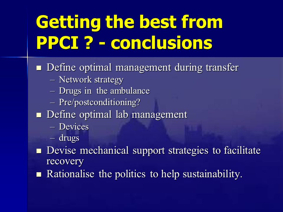 Getting the best from PPCI ? - conclusions Define optimal management during transfer Define optimal management during transfer –Network strategy –Drug