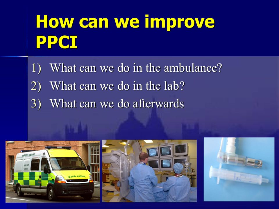 How can we improve PPCI 1)What can we do in the ambulance.