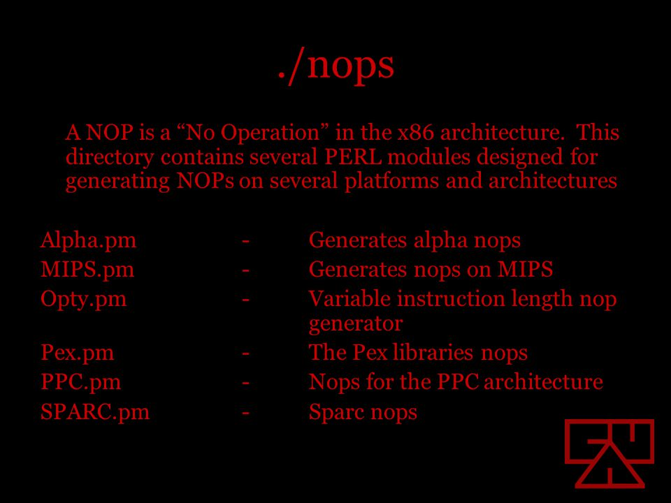 ./nops A NOP is a No Operation in the x86 architecture.