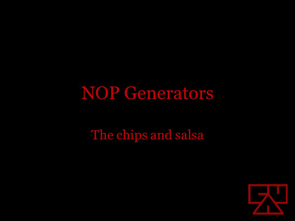 NOP Generators The chips and salsa