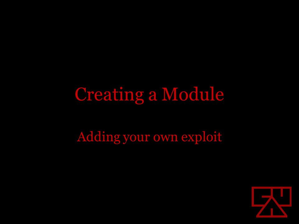 Creating a Module Adding your own exploit