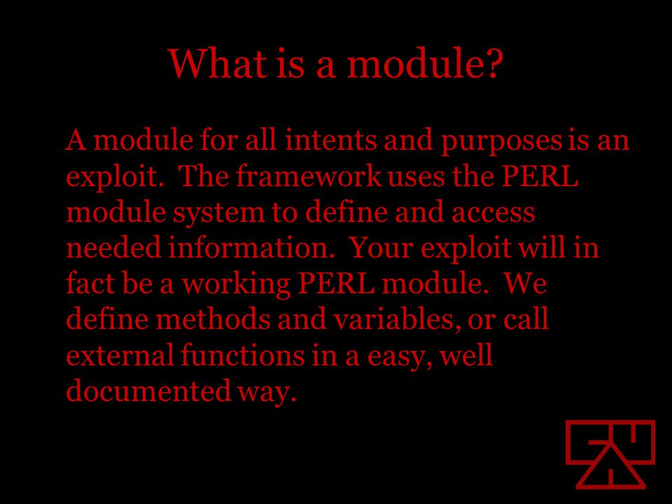 What is a module. A module for all intents and purposes is an exploit.
