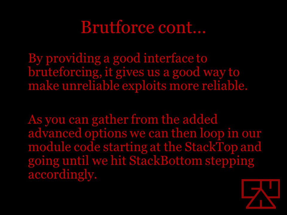 Brutforce cont… By providing a good interface to bruteforcing, it gives us a good way to make unreliable exploits more reliable.