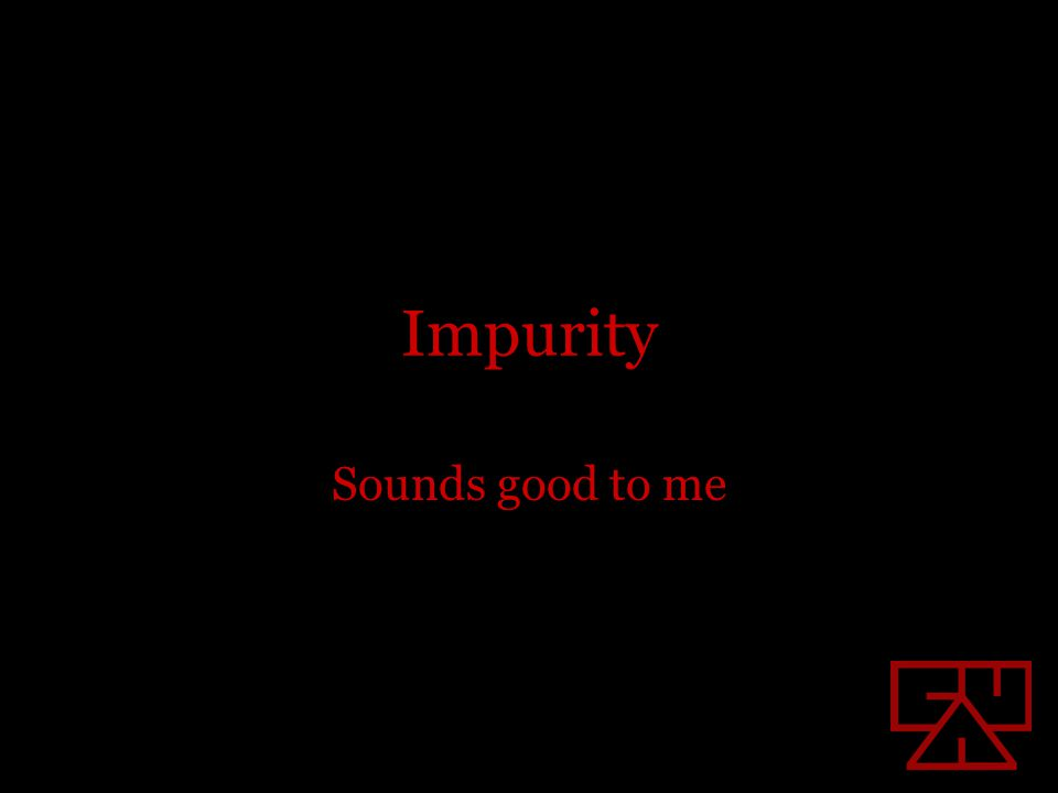 Impurity Sounds good to me
