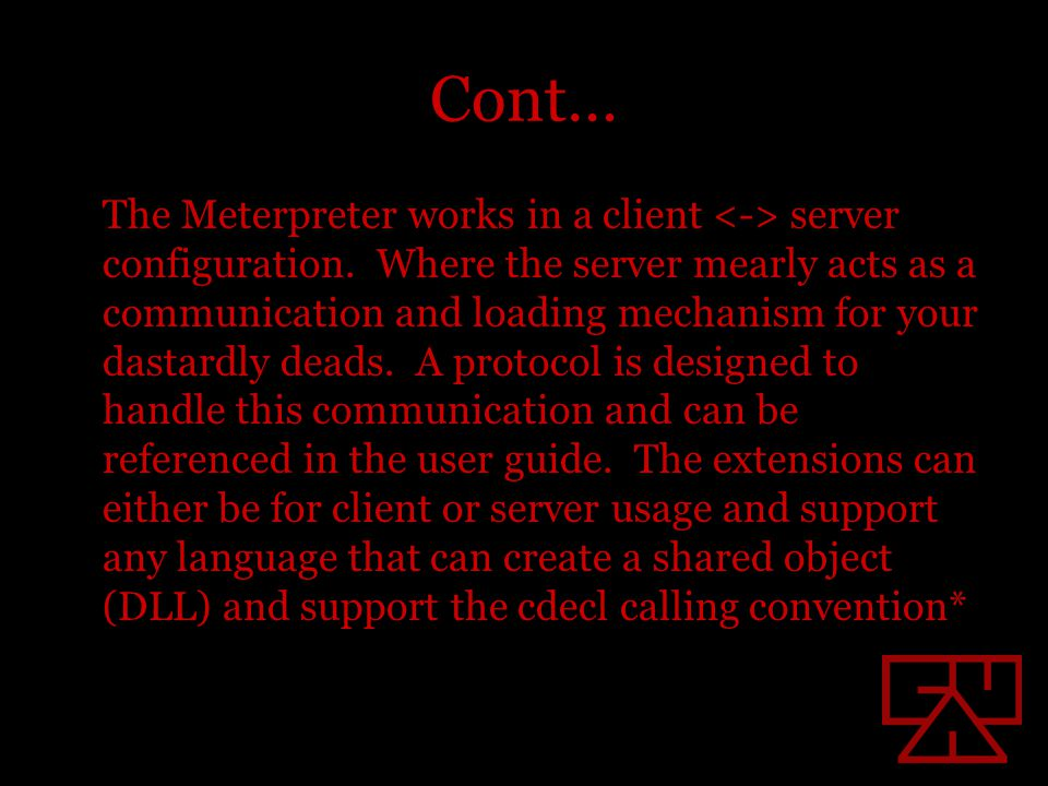 Cont… The Meterpreter works in a client server configuration.