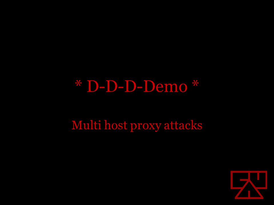 * D-D-D-Demo * Multi host proxy attacks