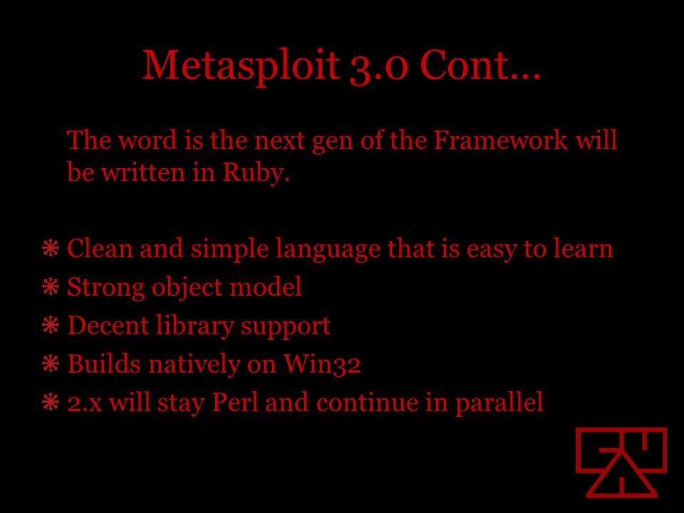 Metasploit 3.0 Cont… The word is the next gen of the Framework will be written in Ruby.