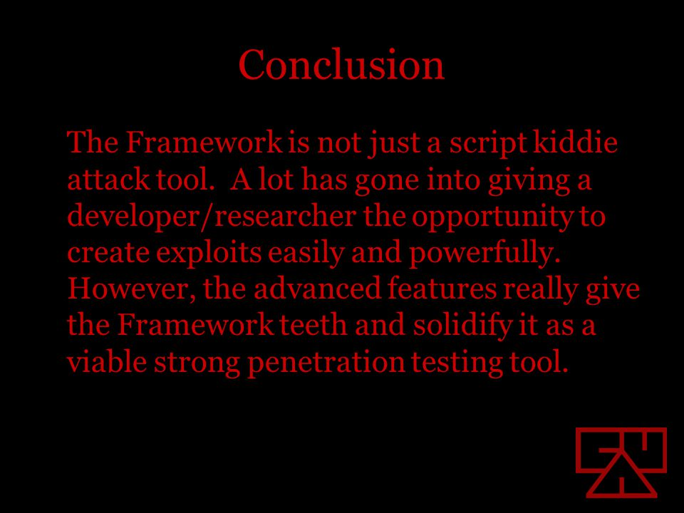Conclusion The Framework is not just a script kiddie attack tool.