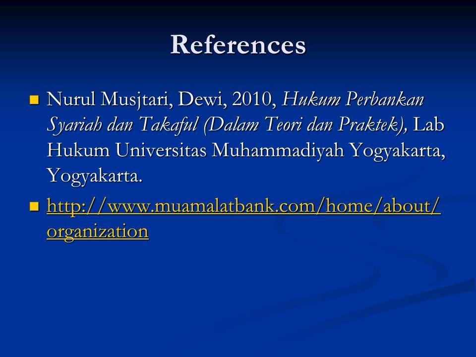 References Nurul Musjtari, Dewi, 2010, Hukum Perbankan Syariah dan Takaful (Dalam Teori dan Praktek), Lab Hukum Universitas Muhammadiyah Yogyakarta, Yogyakarta.