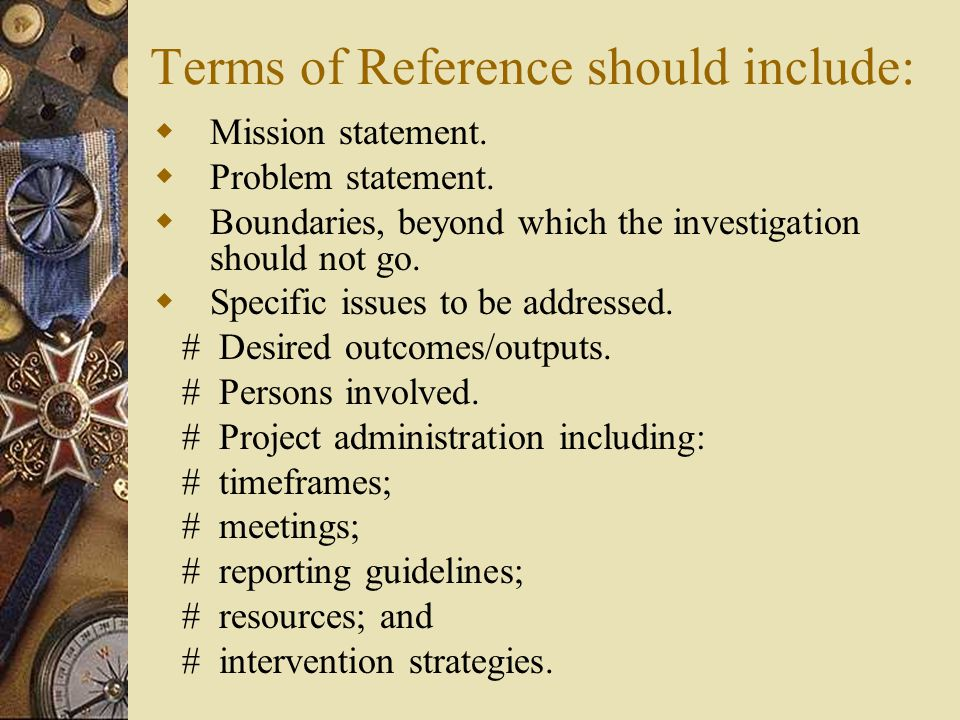 Terms of Reference should include:  Mission statement.