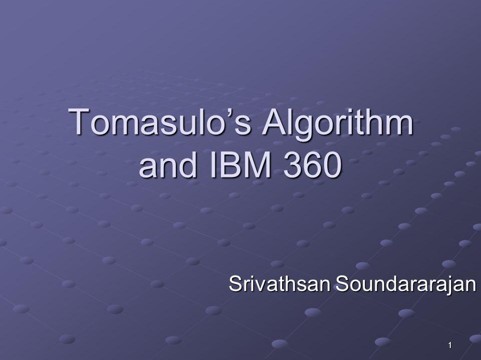 1 Tomasulo's Algorithm and IBM 360 Srivathsan Soundararajan
