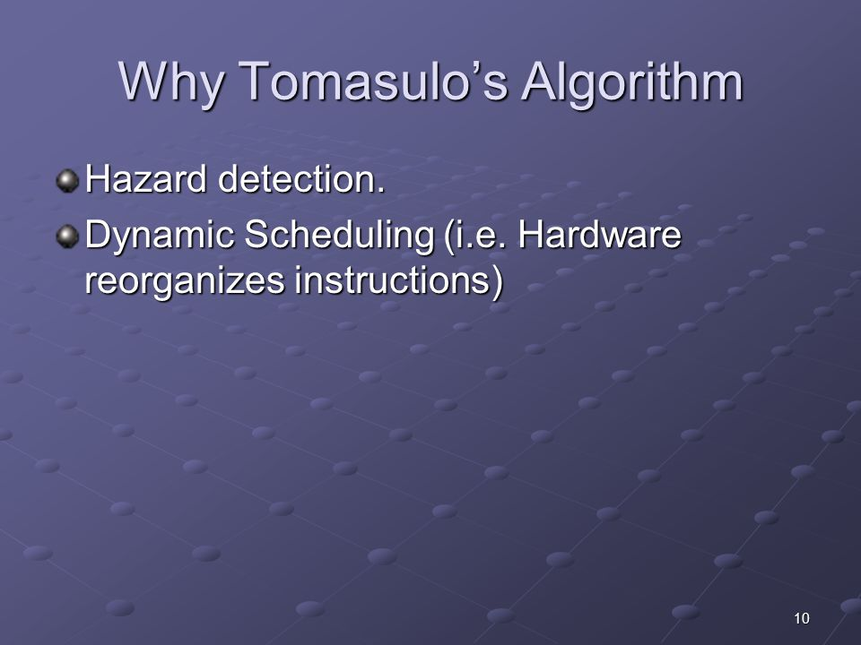 10 Why Tomasulo's Algorithm Hazard detection. Dynamic Scheduling (i.e.