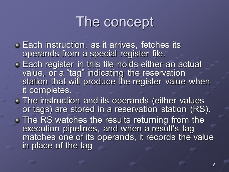 8 The concept Each instruction, as it arrives, fetches its operands from a special register file.