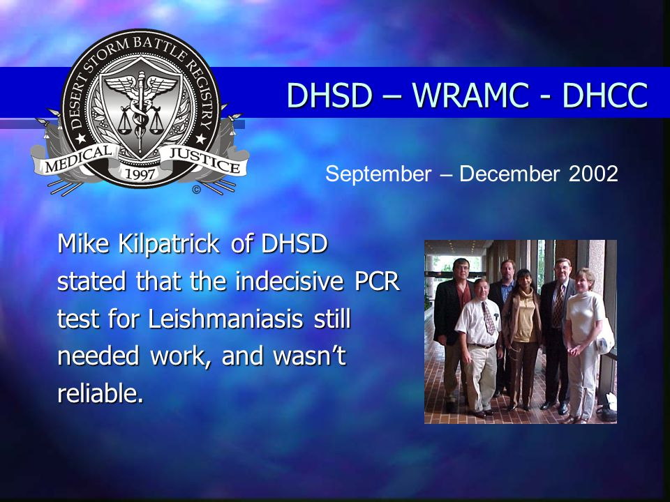 DHSD – WRAMC - DHCC Mike Kilpatrick of DHSD stated that the indecisive PCR test for Leishmaniasis still needed work, and wasn't reliable. September –