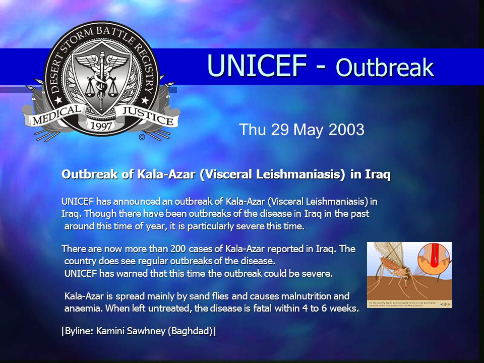 UNICEF - Outbreak Outbreak of Kala-Azar (Visceral Leishmaniasis) in Iraq UNICEF has announced an outbreak of Kala-Azar (Visceral Leishmaniasis) in Iraq.