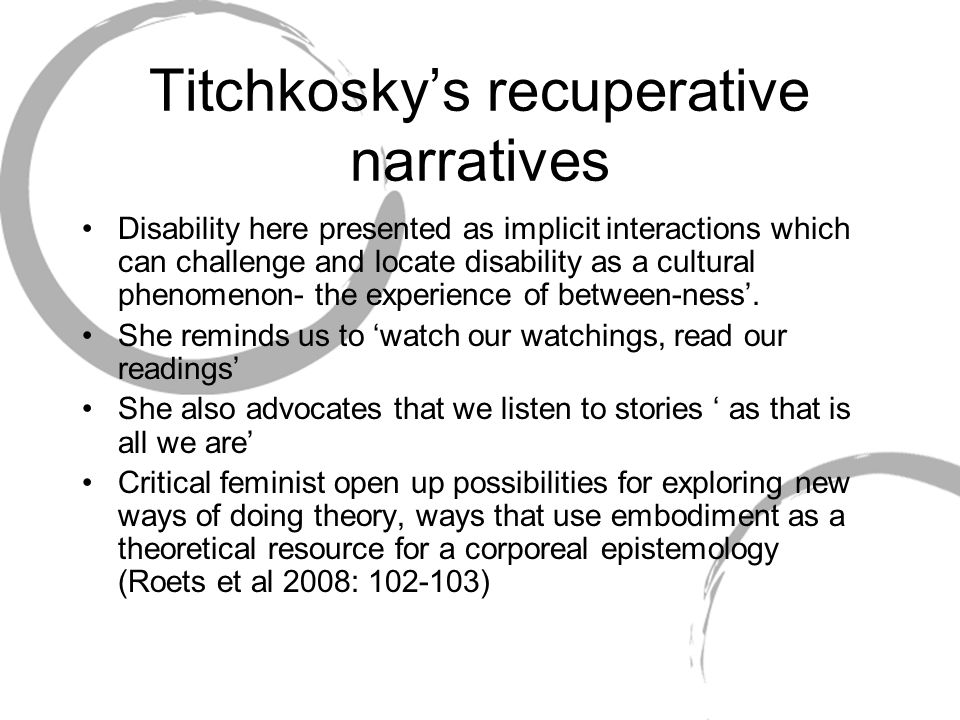 Titchkosky's recuperative narratives Disability here presented as implicit interactions which can challenge and locate disability as a cultural phenom