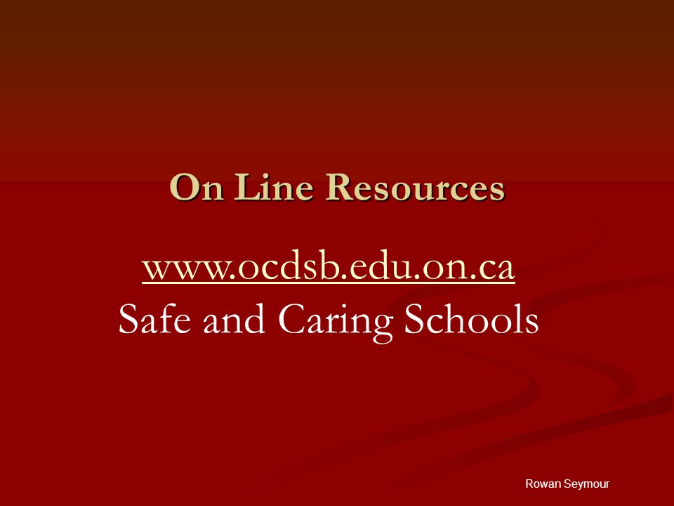 Rowan Seymour On Line Resources www.ocdsb.edu.on.ca Safe and Caring Schools