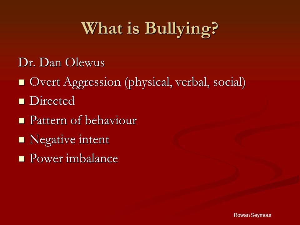 Rowan Seymour What is Bullying. Dr.