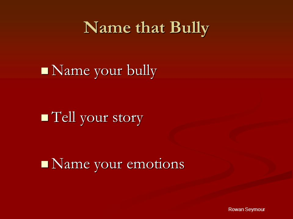 Rowan Seymour Name that Bully Name your bully Name your bully Tell your story Tell your story Name your emotions Name your emotions
