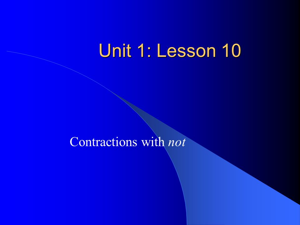 Unit 1: Lesson 10 Contractions with not