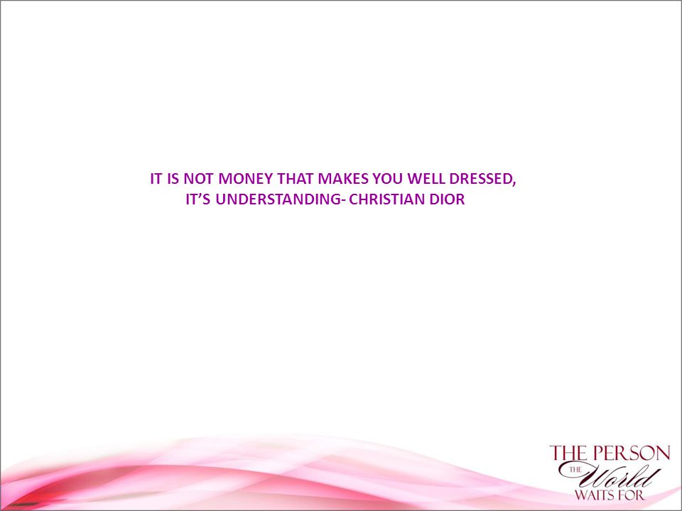 IT IS NOT MONEY THAT MAKES YOU WELL DRESSED, IT'S UNDERSTANDING- CHRISTIAN DIOR