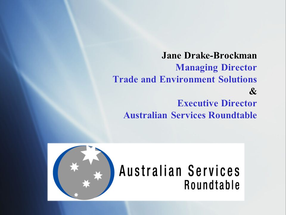 Jane Drake-Brockman Managing Director Trade and Environment Solutions & Executive Director Australian Services Roundtable