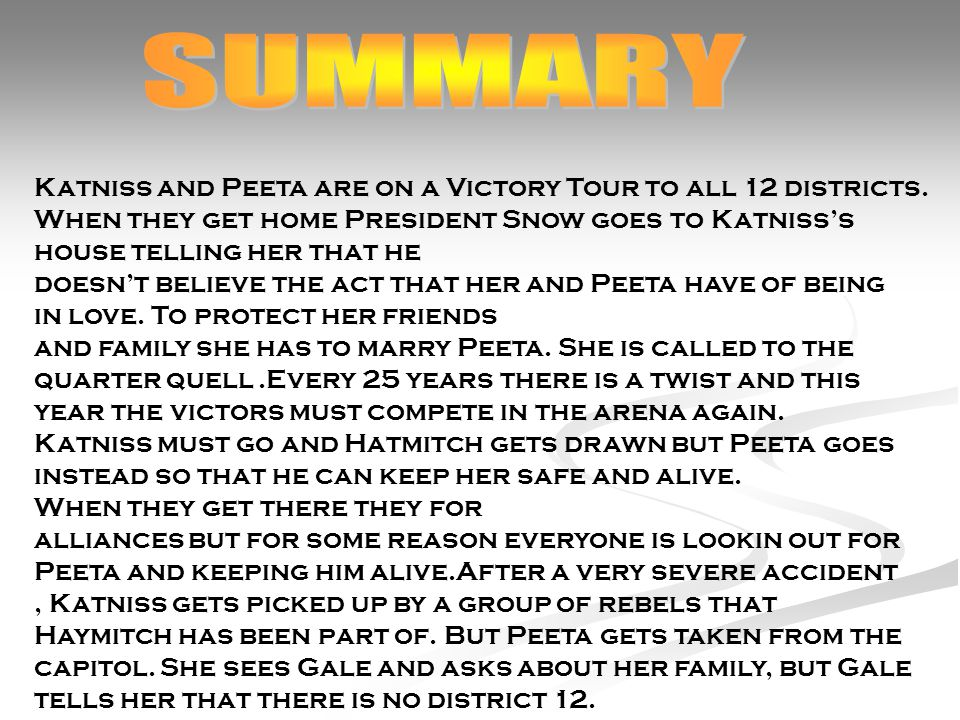 Katniss and Peeta are on a Victory Tour to all 12 districts.
