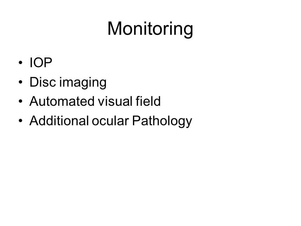 Monitoring IOP Disc imaging Automated visual field Additional ocular Pathology