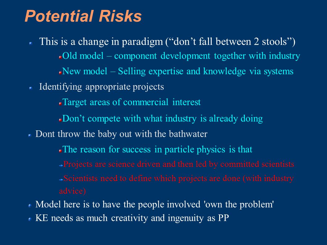 "Potential Risks This is a change in paradigm (""don't fall between 2 stools"") Old model – component development together with industry New model – Sell"