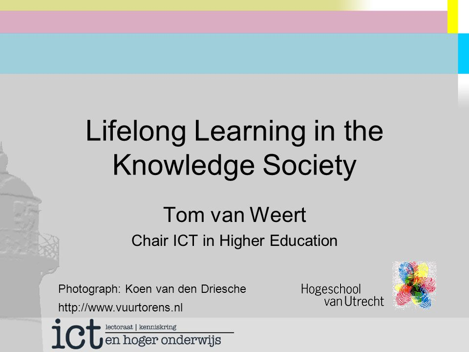 Traditional education Education used to be: –Early in life –For life Application of knowledge used to be: –Later in life –For life