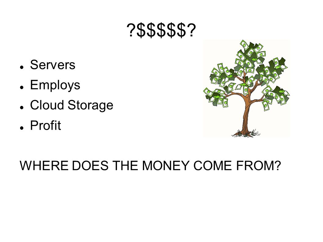 ?$$$$$? Servers Employs Cloud Storage Profit WHERE DOES THE MONEY COME FROM?