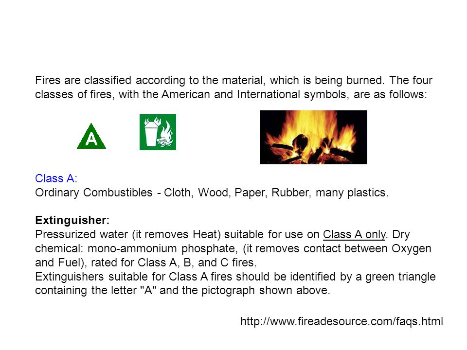 Fires are classified according to the material, which is being burned.