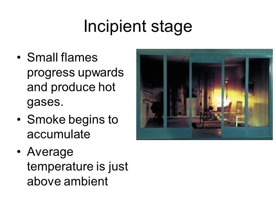 Incipient stage Small flames progress upwards and produce hot gases.