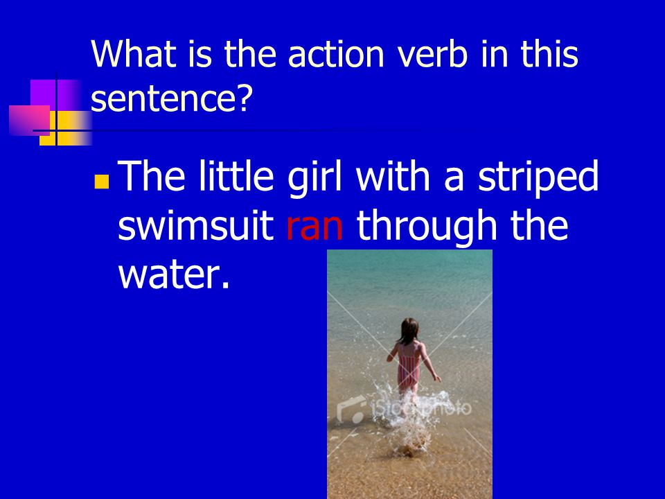 What is the action verb in this sentence? The little girl with a striped swimsuit ran through the water.
