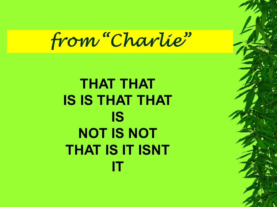 from Charlie THAT IS IS THAT THAT IS NOT IS NOT THAT IS IT ISNT IT
