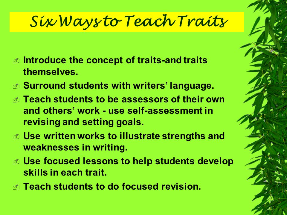 Six Ways to Teach Traits  Introduce the concept of traits-and traits themselves.