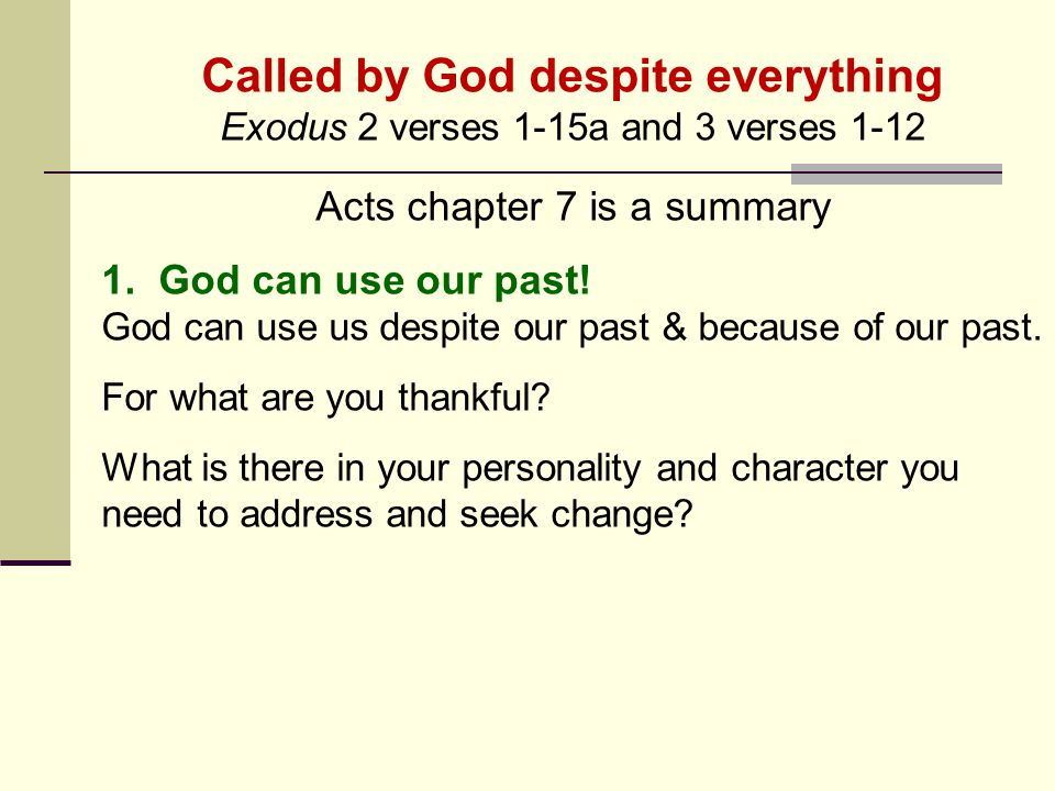 Called by God despite everything Exodus 2 verses 1-15a and 3 verses 1-12 Acts chapter 7 is a summary 1. God can use our past! God can use us despite o