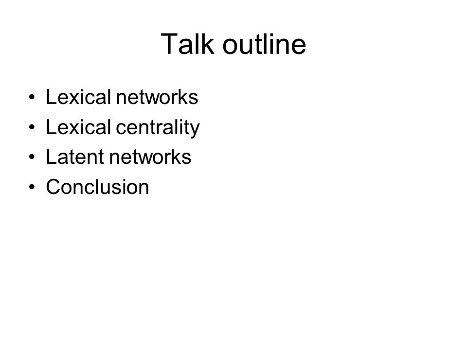Talk outline Lexical networks Lexical centrality Latent networks Conclusion