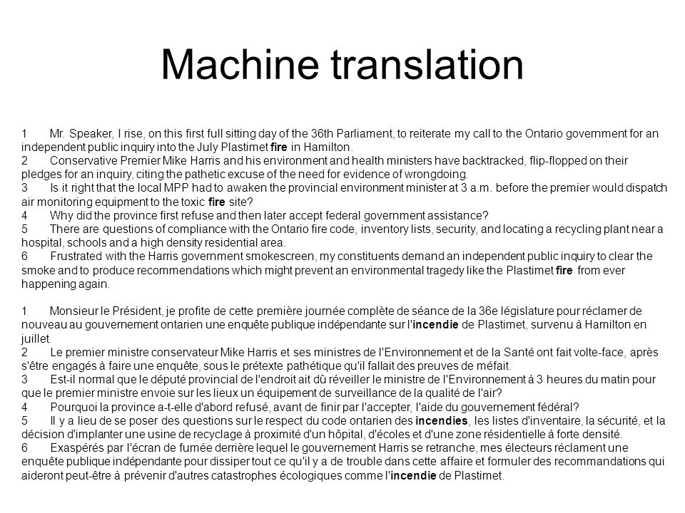 Machine translation 1 Mr. Speaker, I rise, on this first full sitting day of the 36th Parliament, to reiterate my call to the Ontario government for a