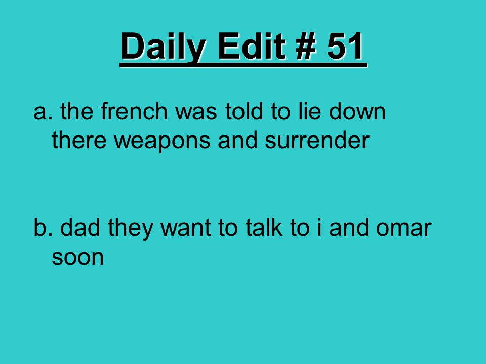 Daily Edit # 51 a. the french was told to lie down there weapons and surrender b. dad they want to talk to i and omar soon