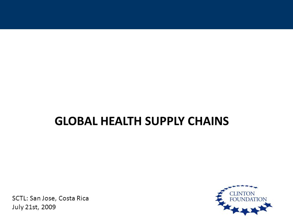 1 GLOBAL HEALTH SUPPLY CHAINS SCTL: San Jose, Costa Rica July 21st, 2009