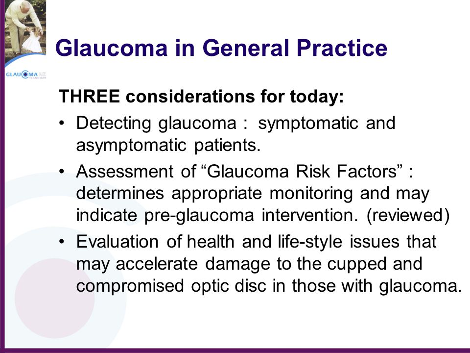 """Glaucoma in General Practice THREE considerations for today: Detecting glaucoma : symptomatic and asymptomatic patients. Assessment of """"Glaucoma Risk"""