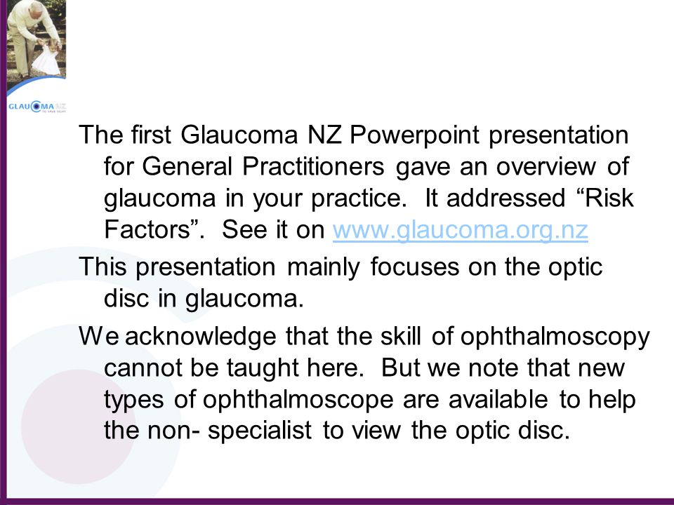 """The first Glaucoma NZ Powerpoint presentation for General Practitioners gave an overview of glaucoma in your practice. It addressed """"Risk Factors"""". Se"""