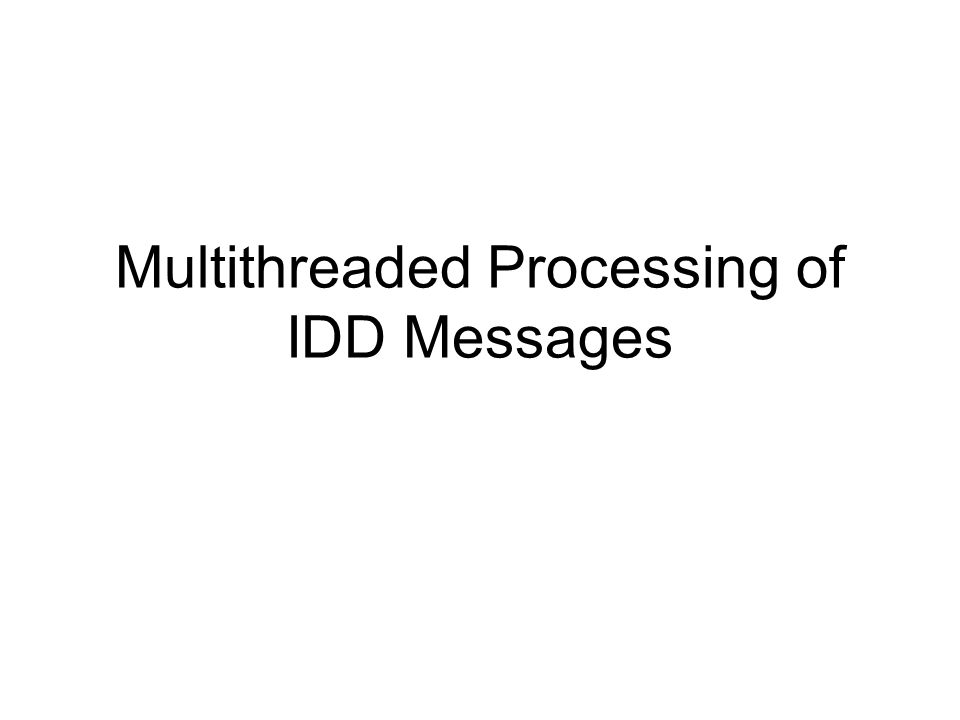 Multithreaded Processing of IDD Messages