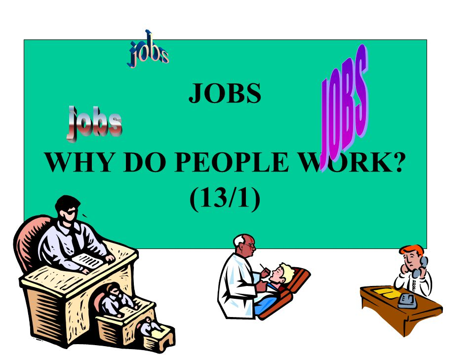 JOBS WHY DO PEOPLE WORK (13/1)
