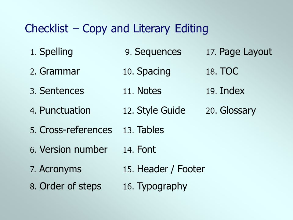 Checklist – Copy and Literary Editing 2. Grammar 1. Spelling 3. Sentences 4. Punctuation 5. Cross-references 6. Version number 7. Acronyms 8. Order of