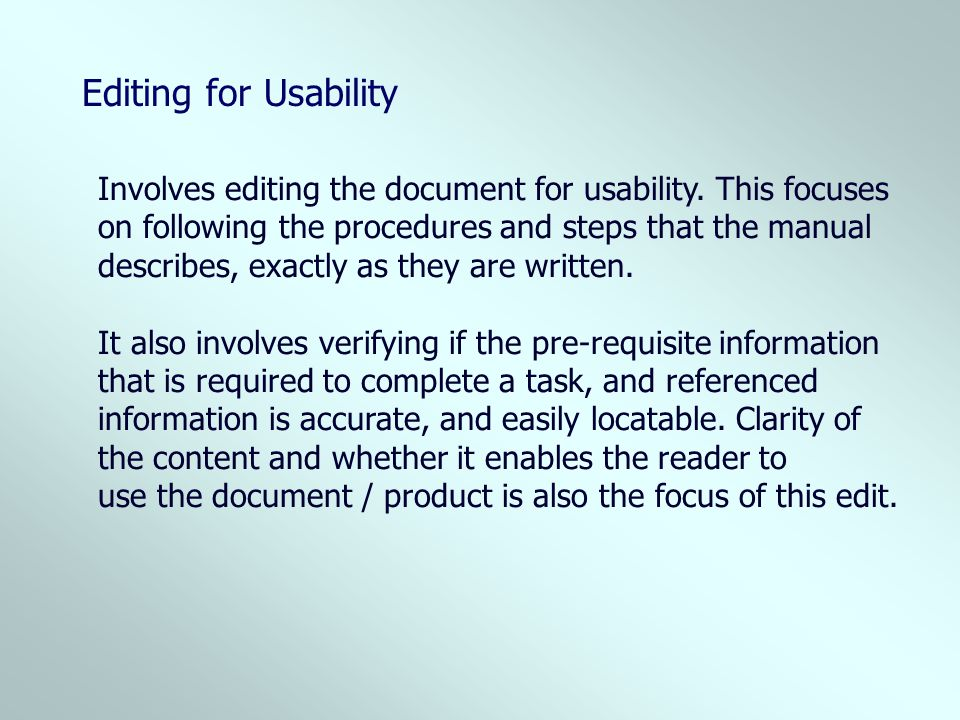 Editing for Usability Involves editing the document for usability. This focuses on following the procedures and steps that the manual describes, exact