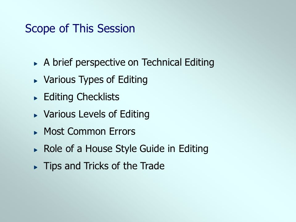 Various Levels of Editing Most Common Errors Role of a House Style Guide in Editing Tips and Tricks of the Trade Various Types of Editing A brief pers