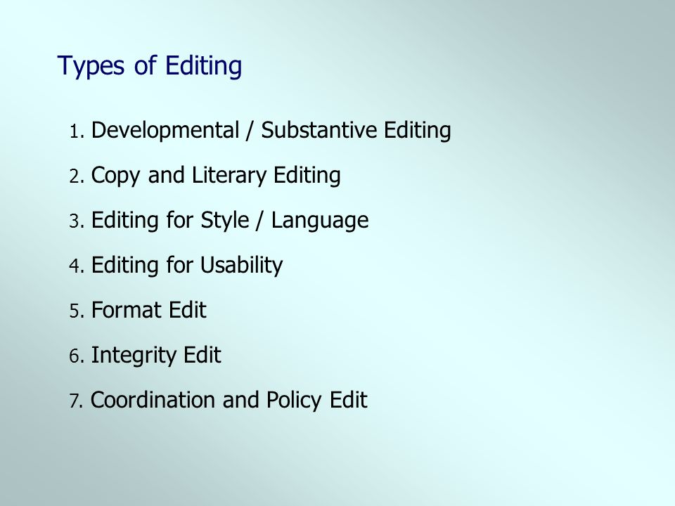 Types of Editing 2. Copy and Literary Editing 1. Developmental / Substantive Editing 3. Editing for Style / Language 4. Editing for Usability 5. Forma