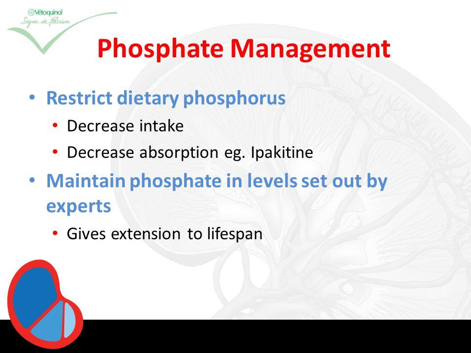 Phosphate Management Restrict dietary phosphorus Decrease intake Decrease absorption eg.